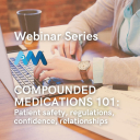 WEBINAR SERIES: COMPOUNDED MEDICATIONS 101